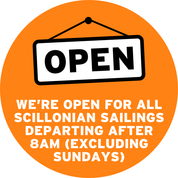 We open for all Scillonian sailings no matter what time